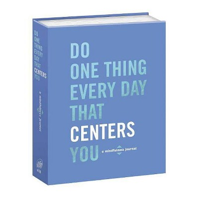 Do One Thing Every Day That Centers You : A Mindfulness Journal - by Robie Rogge (Paperback)