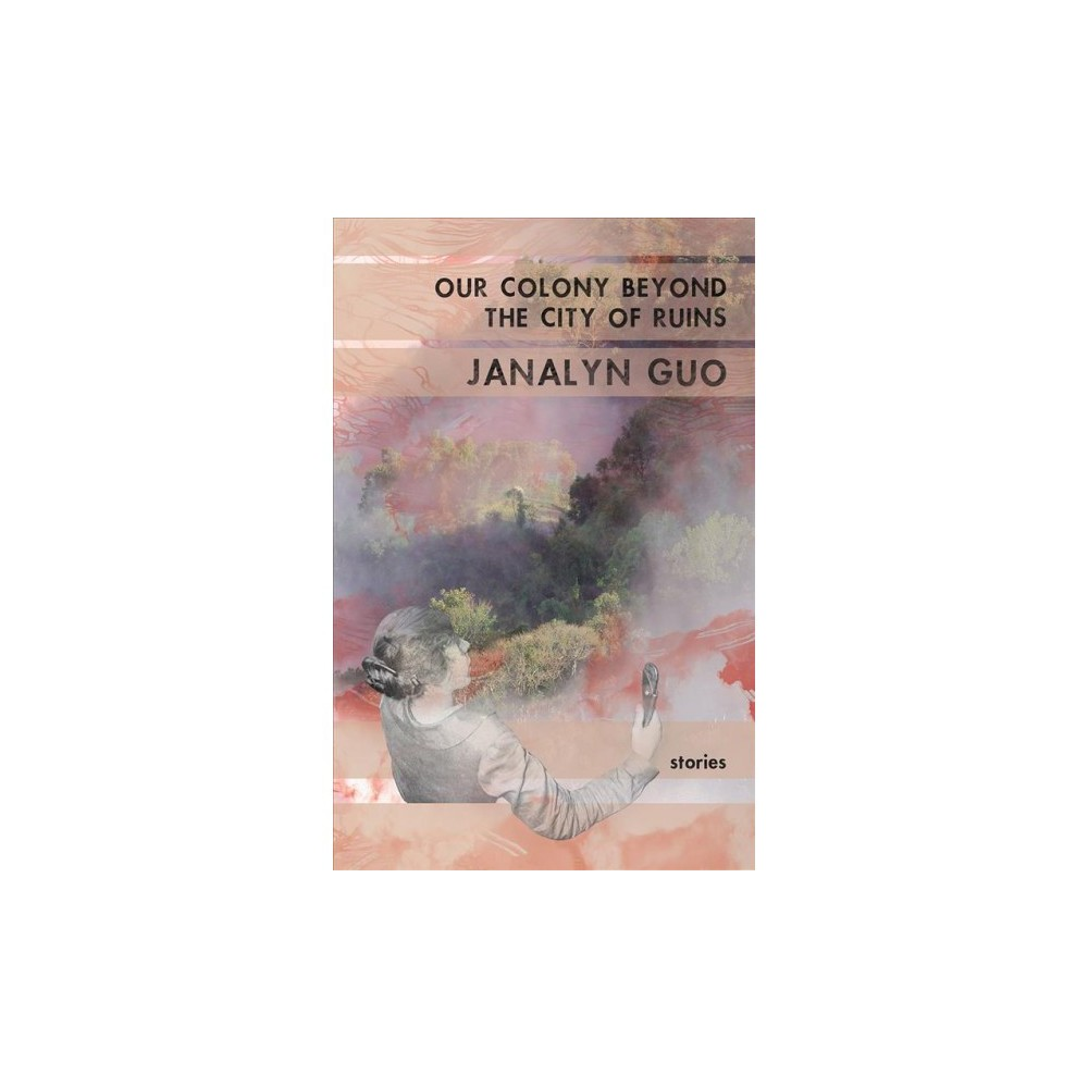 Our Colony Beyond the City of Ruins - by Janalyn Guo (Paperback)