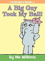 A Big Guy Took My Ball! ( Elephant and Piggie) (Hardcover) - by Mo Willems