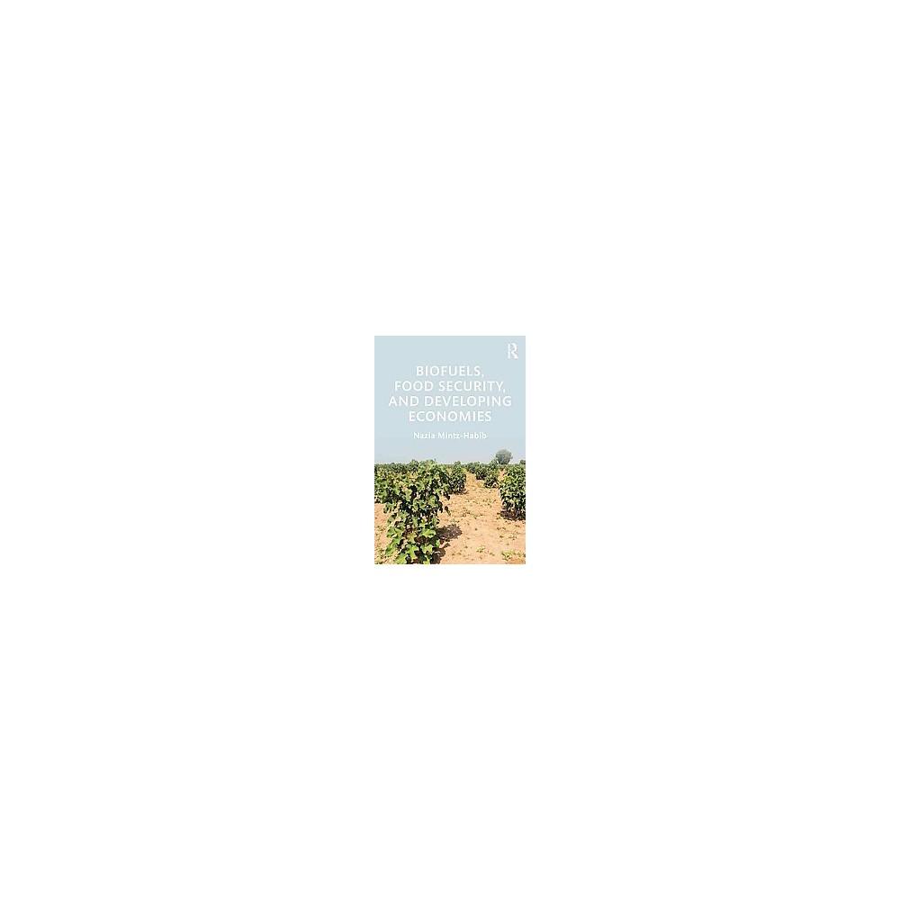 Biofuels, Food Security, and Developing Economies (Hardcover) (Nazia Mintz-habib)