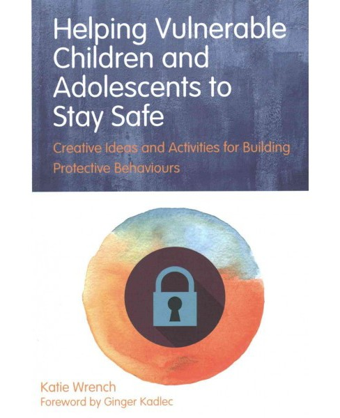 Helping Vulnerable Children and Adolescents to Stay Safe : Creative Ideas and Activities for Building - image 1 of 1