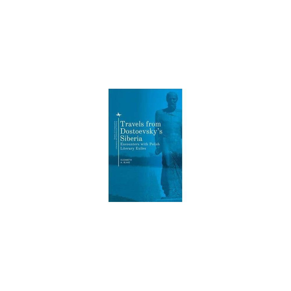 Travels from Dostoevsky's Siberia - by Elizabeth A. Blake (Paperback)