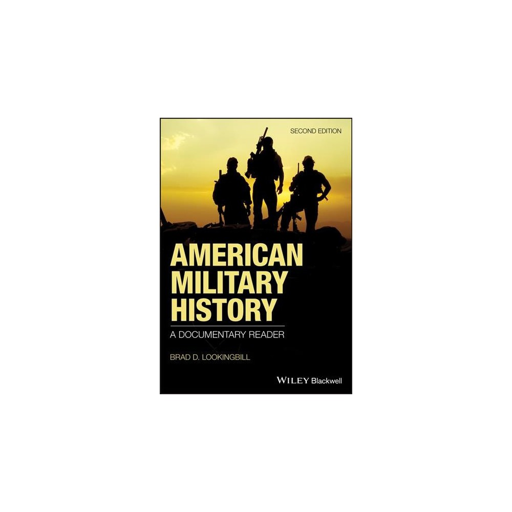 American Military History : A Documentary Reader - 2 by Brad D. Lookingbill (Paperback)