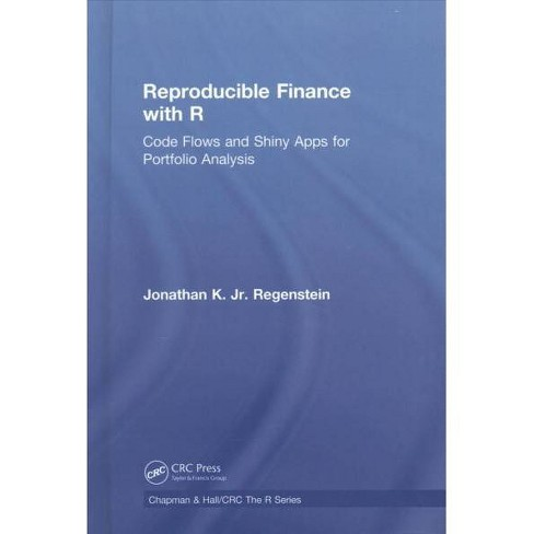 Reproducible Finance with R : Code Flows and Shiny Apps for Portfolio  Analysis - (Hardcover)