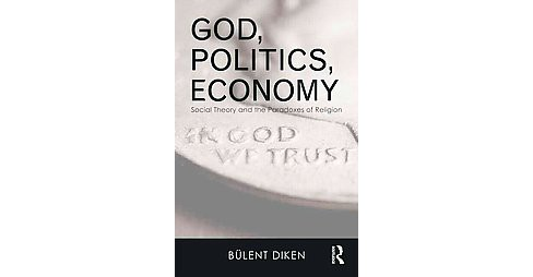 God, Politics, Economy : Social Theory and the Paradoxes of Religion (Hardcover) (Bulent Diken) - image 1 of 1