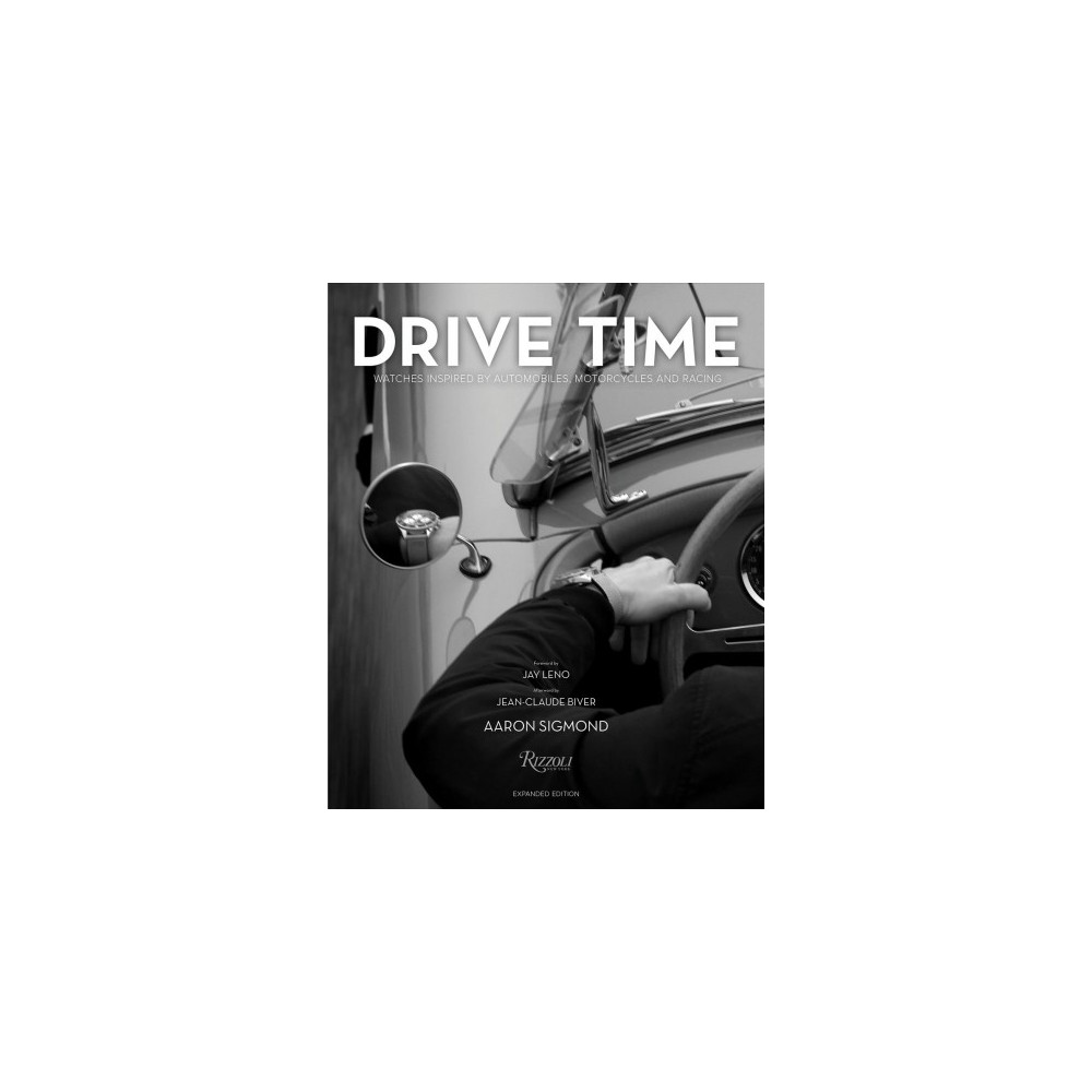 Drive Time : Watches Inspired by Automobiles, Motorcycles and Racing - Reprint by Aaron Sigmond