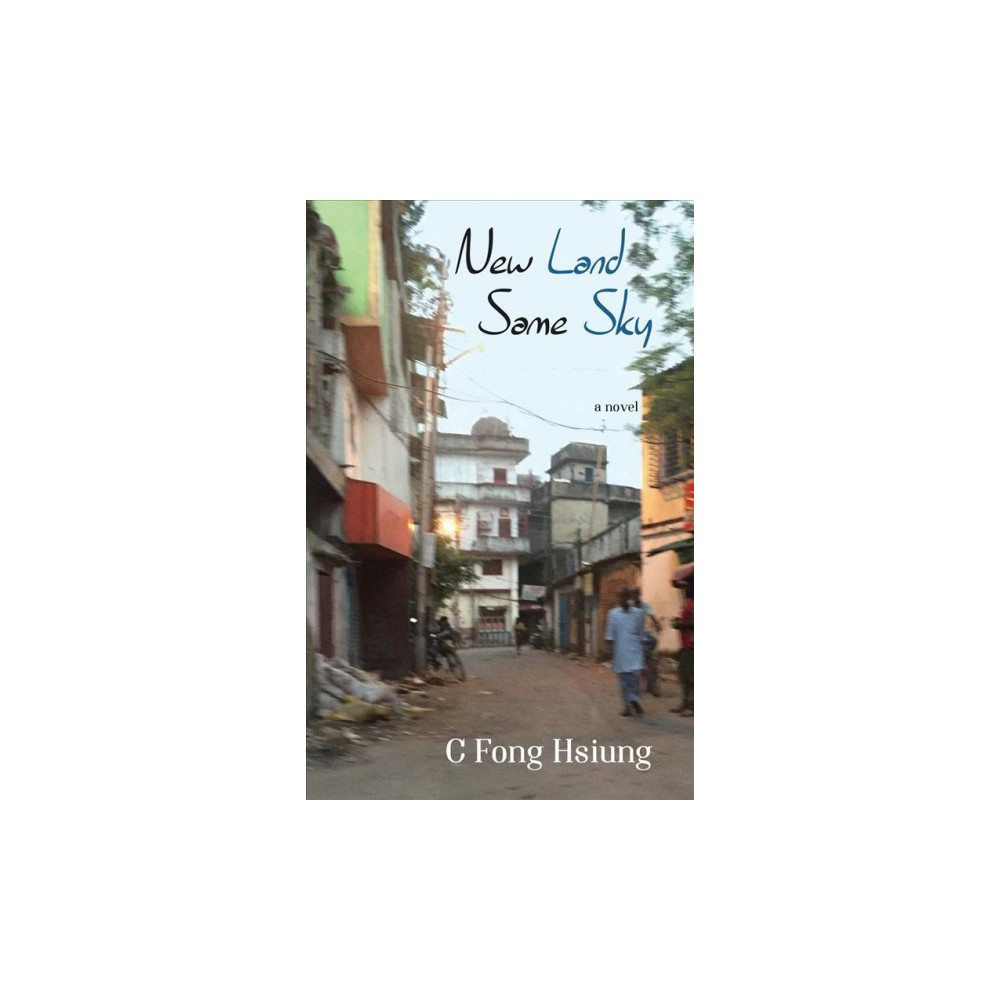 New Land Same Sky - by C. Fong Hsiung (Paperback)