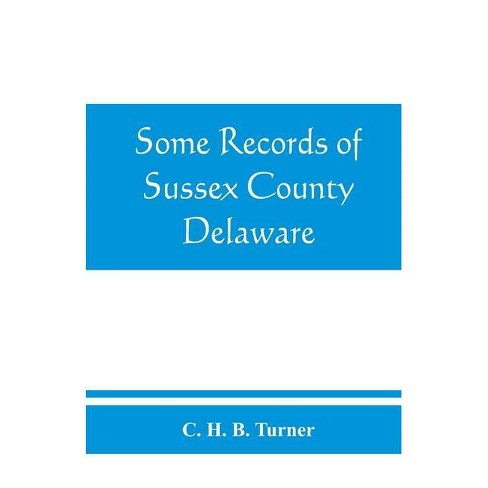 Some records of Sussex County, Delaware - by  C H B Turner (Paperback) - image 1 of 1