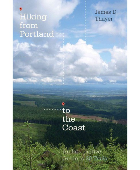 Hiking from Portland to the Coast : An Interpretive Guide to 30 Trails (Paperback) (James D. Thayer) - image 1 of 1