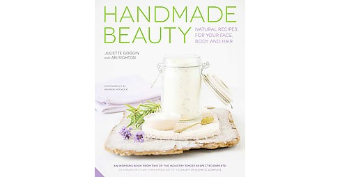 Handmade Beauty : Natural Recipes for Your Face, Body and Hair (Hardcover) (Juliette Goggin & Abi - image 1 of 1