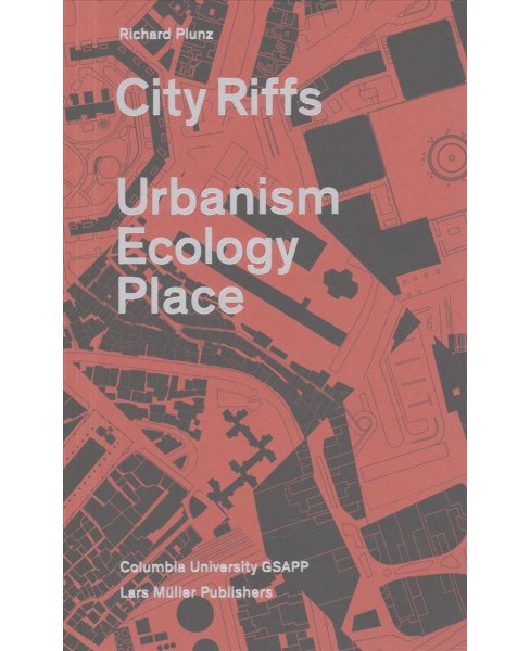 City Riffs : Urbanism, Ecology, Place (Paperback) (Richard Plunz) - image 1 of 1