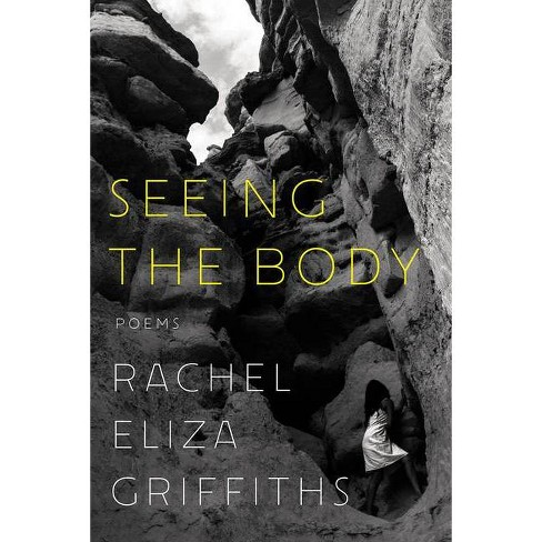 Seeing the Body - by  Rachel Eliza Griffiths (Hardcover) - image 1 of 1