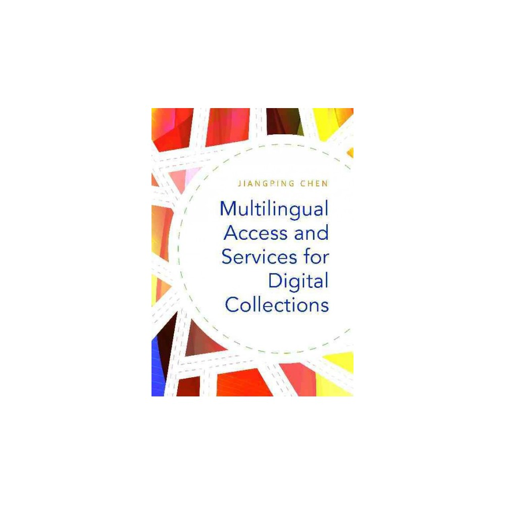 Multilingual Access and Services for Digital Collections (Paperback) (Jiangping Chen)