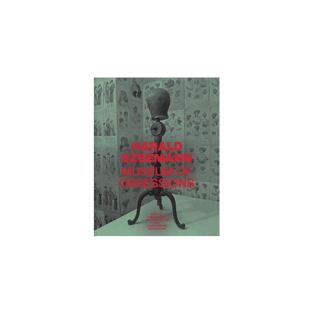 Harald Szeemann : Museum of Obsessions - (Hardcover)