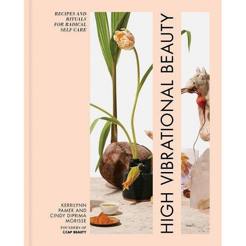 High Vibrational Beauty - by  Kerrilynn Pamer & Cindy Diprima Morisse (Hardcover) - image 1 of 1