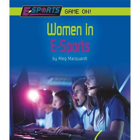 Women in E-Sports - (E-Sports: Game On!) by  Meg Marquardt (Hardcover) - image 1 of 1