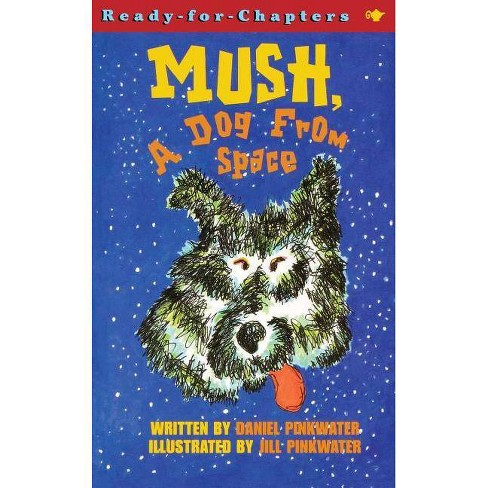 Mush, a Dog from Space - (Ready-For-Chapters) by  Daniel Manus Pinkwater (Paperback) - image 1 of 1