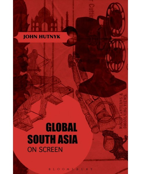 Global South Asia on Screen -  by John Hutnyk (Hardcover) - image 1 of 1