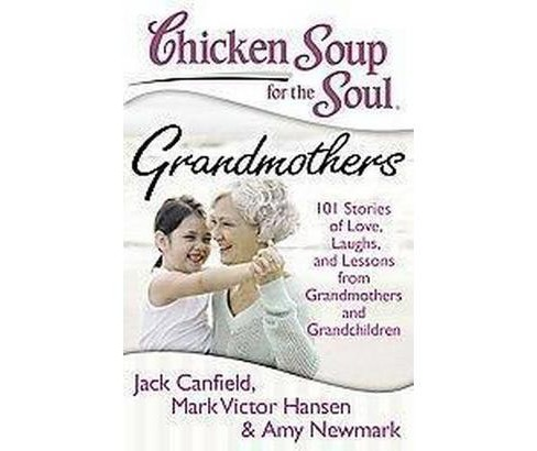 Chicken Soup for the Soul Grandmothers : 101 Stories of Love, Laughs, and Lessons from Grandmothers and - image 1 of 1