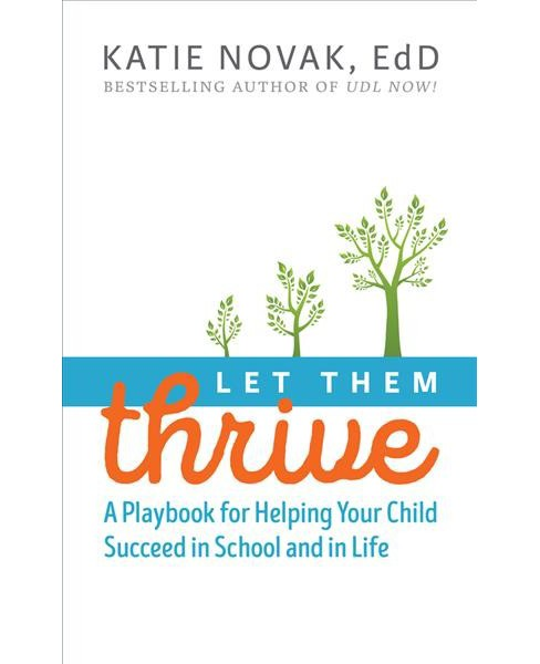 Let Them Thrive : A Playbook for Helping Your Child Succeed in School and in Life -  (Paperback) - image 1 of 1