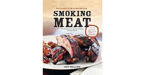 Smoking Meat : The Essential Guide to Real Barbecue (Paperback) (Jeff Phillips) - image 1 of 1