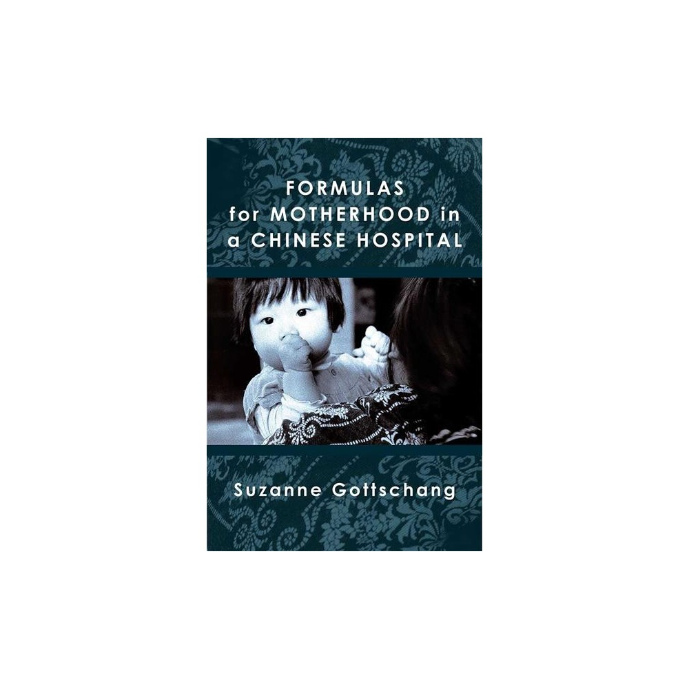Formulas for Motherhood in a Chinese Hospital - by Suzanne Gottschang (Hardcover)