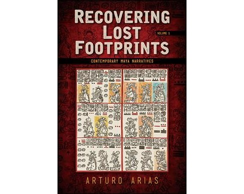 Recovering Lost Footprints : Contemporary Maya Narratives -   Book 1 by Arturo Arias (Hardcover) - image 1 of 1