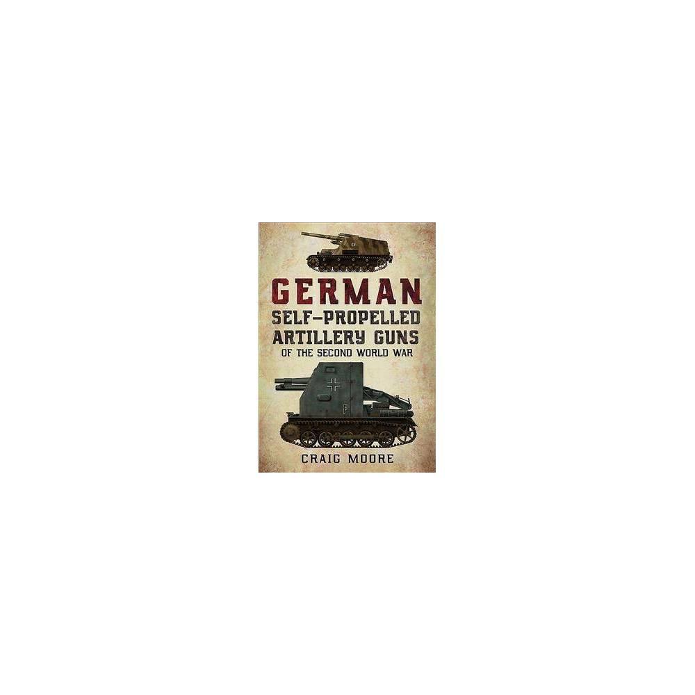 German Self-propelled Artillery Guns of the Second World War - by Craig Moore (Paperback)
