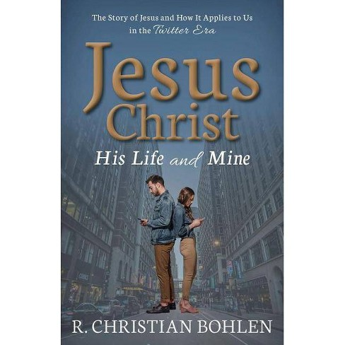 Jesus Christ, His Life and Mine - by  R Christian Bohlen (Paperback) - image 1 of 1