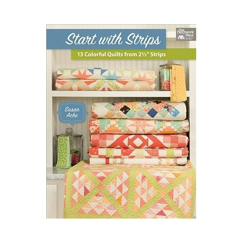 Start With Strips 13 Colorful Quilts From 2 12 Strips Paperback