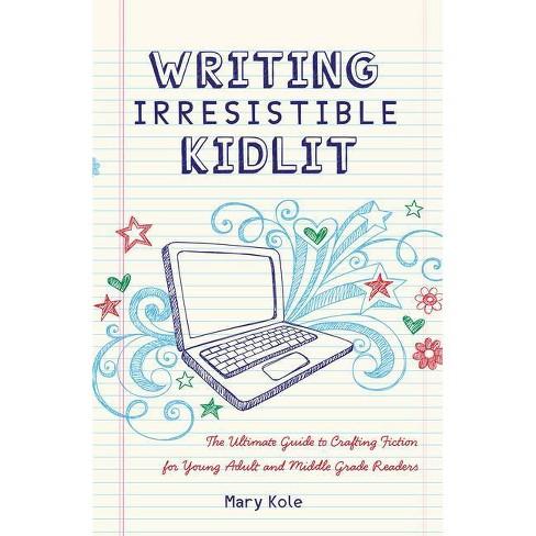 Writing Irresistible Kidlit - by  Mary Kole (Paperback) - image 1 of 1