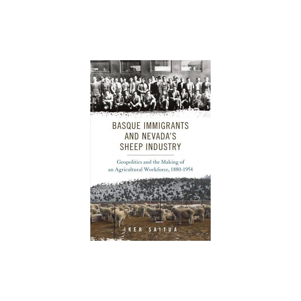 Basque Immigrants and Nevada's Sheep Industry : Geopolitics and the Making of an Agricultural Workforce,