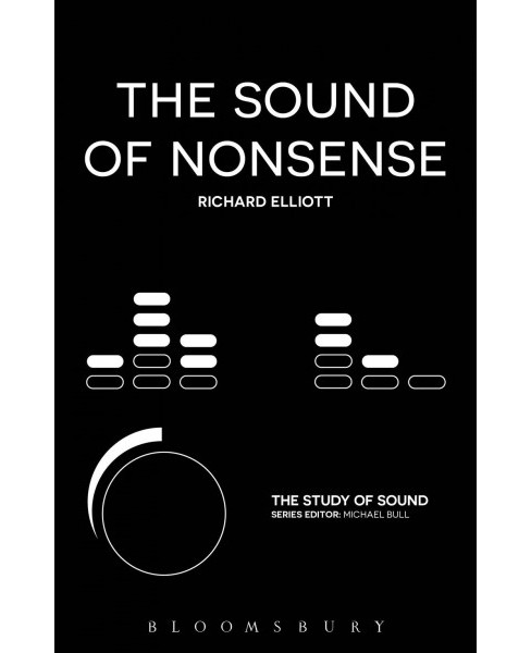 Sound of Nonsense -  (The Study of Sound) by Richard Elliott (Hardcover) - image 1 of 1
