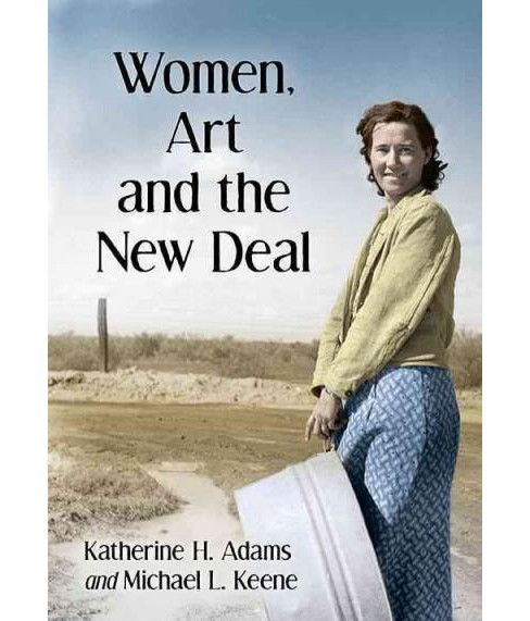 Women, Art and the New Deal (Paperback) (Katherine H. Adams) - image 1 of 1