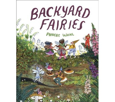 Backyard Fairies -  by Phoebe Wahl (Hardcover) - image 1 of 1