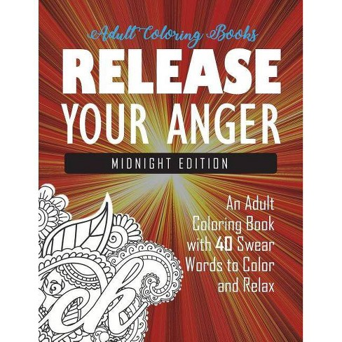 Release Your Anger - by Adult Coloring Books & Swear Word Coloring Book & Coloring Books for Adults