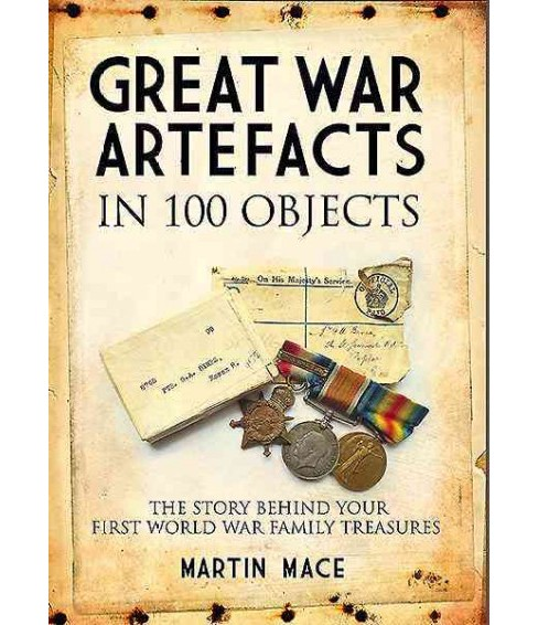 Great War Artefacts in 100 Objects : The Story Behind Your First World War Family Treasures (Paperback) - image 1 of 1
