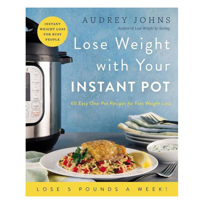 Lose Weight with Your Instant Pot - (Lose Weight by Eating) by  Audrey Johns (Paperback) - image 1 of 1