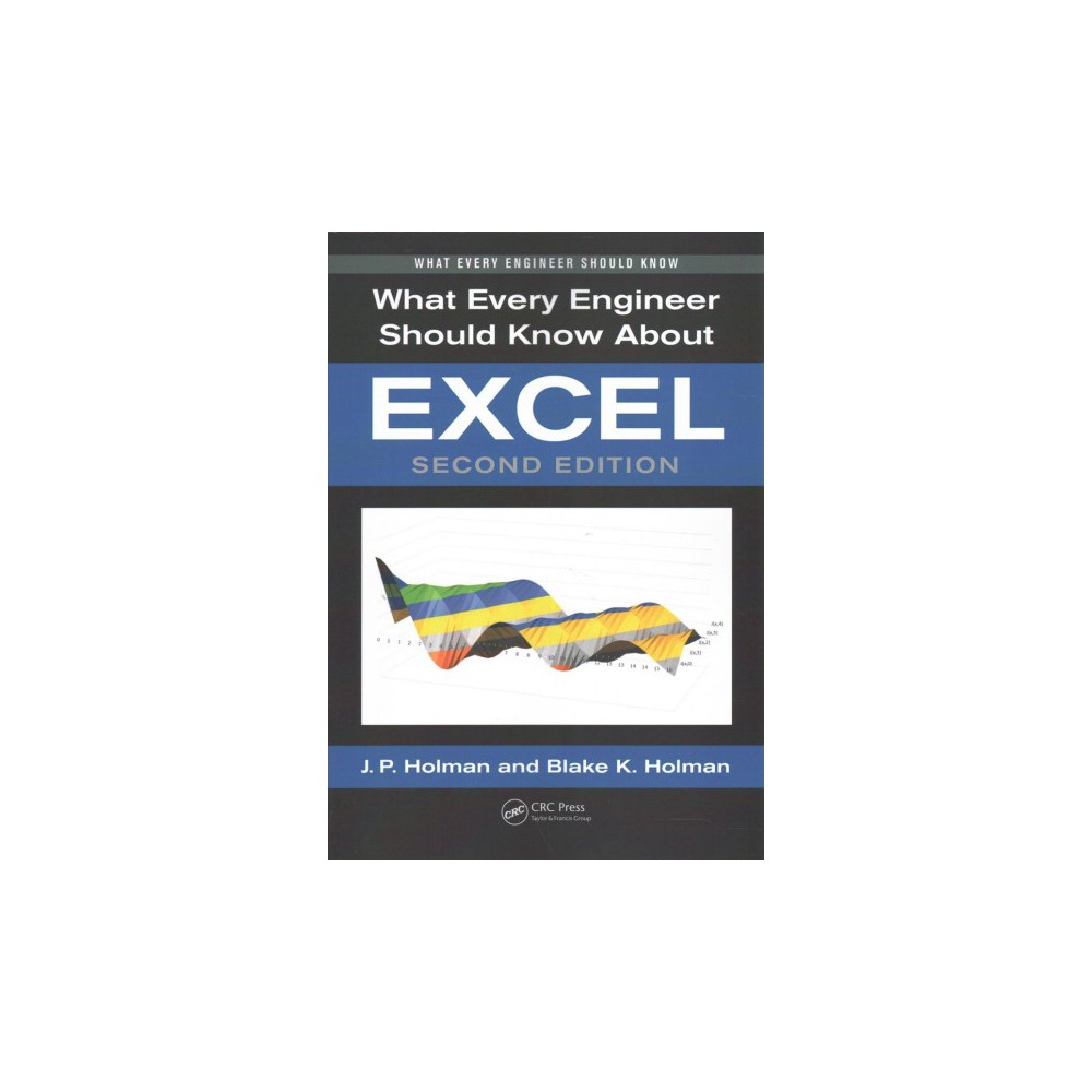 What Every Engineer Should Know About Excel - by Jack P. Holman & Blake K. Holman (Paperback)