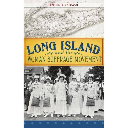 Long Island and the Woman Suffrage Movement - by  Antonia Petrash (Hardcover) - image 1 of 1