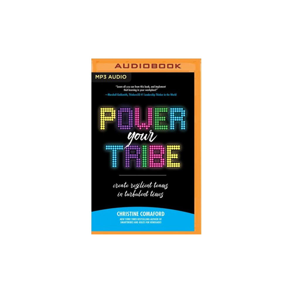 Power Your Tribe : Create Resilient Teams in Turbulent Times - by Christine Comaford (MP3-CD)