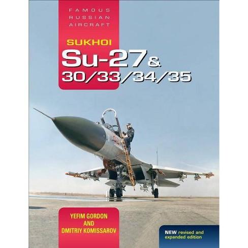 Sukhoi Su-27 & 30/33/34/35: Famous Russian Aircraft - by  Yefim Gordon & Dmitriy Komissarov (Hardcover) - image 1 of 1
