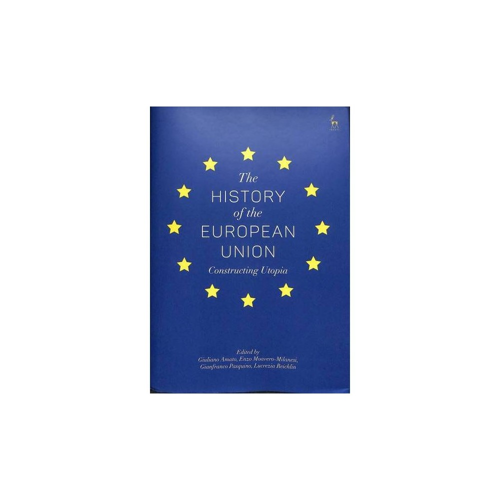 History of the European Union : Constructing Utopia - (Hardcover)