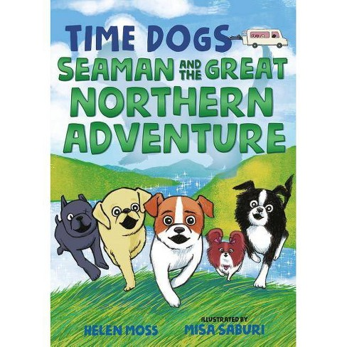 Time Dogs: Seaman and the Great Northern Adventure - (Time Dogs, 2) by  Helen Moss (Hardcover) - image 1 of 1