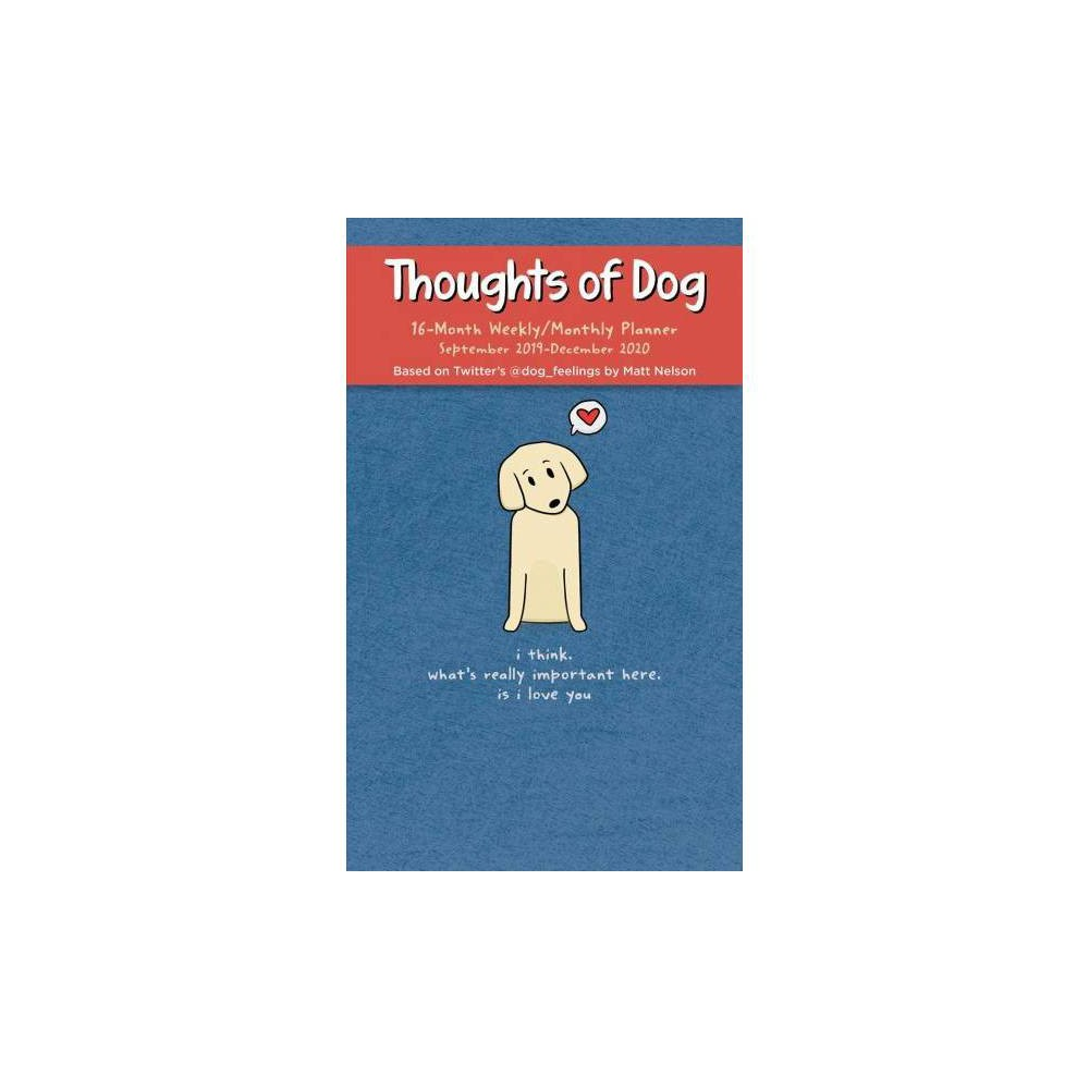 Thoughts of Dog Weekly/Monthly Planner 2019-2020 Calendar - by Matt Nelson (Hardcover)