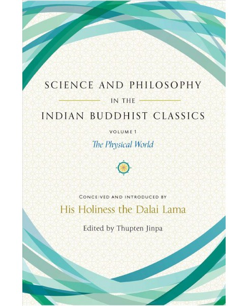 Science and Philosophy in the Indian Buddhist Classics : The Physical World -   Book 1 (Hardcover) - image 1 of 1