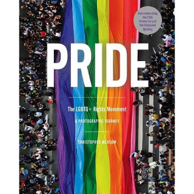 Pride: The LGBTQ+ Rights Movement - by Christopher Measom (Hardcover)