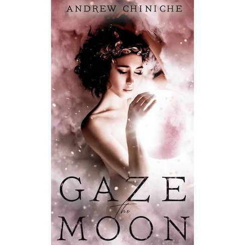 Gaze the Moon - by  Andrew Chiniche (Hardcover) - image 1 of 1