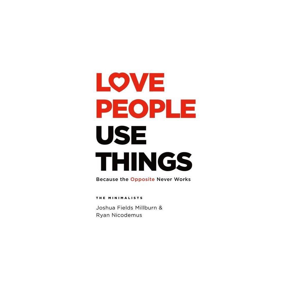 Love People Use Things By Joshua Fields Millburn Ryan Nicodemus Hardcover