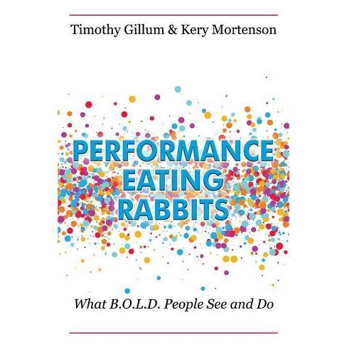 Performance Eating Rabbits - by  Timothy Gillum & Kery Mortenson (Paperback) - image 1 of 1
